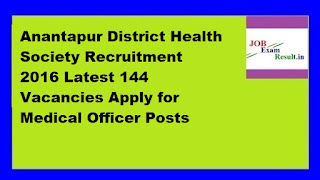 Anantapur District Health Society Recruitment 2016 Latest 144 Vacancies Apply for Medical Officer Posts