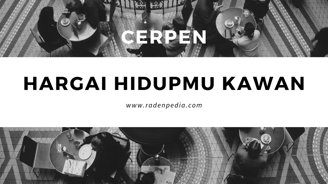 Cerpen: Hargai HidupMu Kawan - radenpedia.com