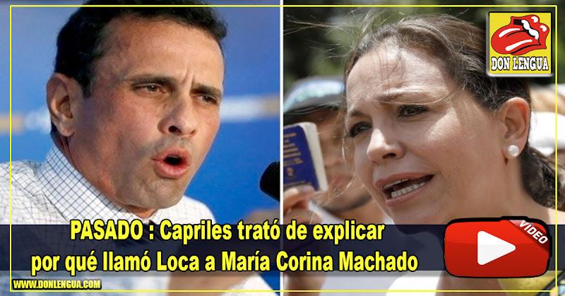 PASADO : Capriles trató de explicar por qué llamó Loca a María Corina Machado