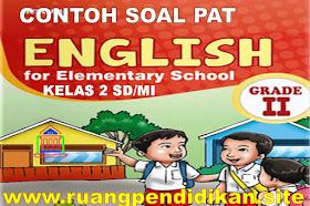 Contoh Soal Dan Kunci Jawaban PAT/UKK Bahasa Inggris Kelas 2 SD/MI