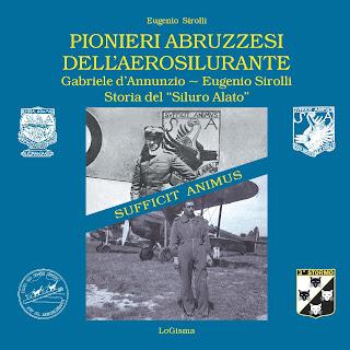 """Gabriele d'Annunzio - Eugenio Sirolli """"PIONIERI ABRUZZESI DELL'AEROSILURANTE"""""""