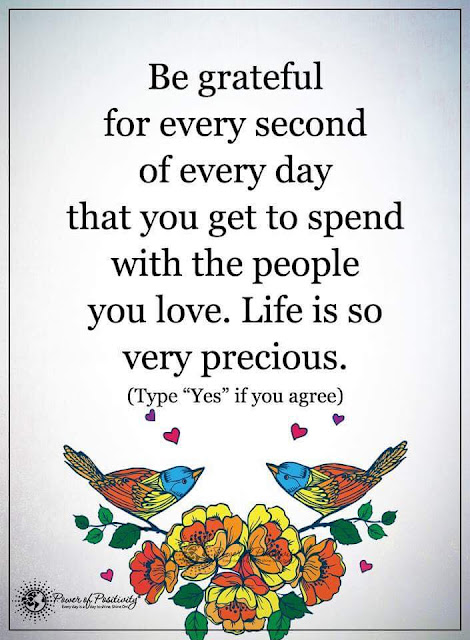 Be Grateful for every second of every day that you get to spend with the people you love. Life is so very precious. quotes