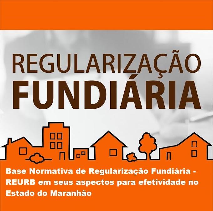 Base Normativa de Regularização Fundiária - REURB em seus aspectos para efetividade no Estado do Maranhão