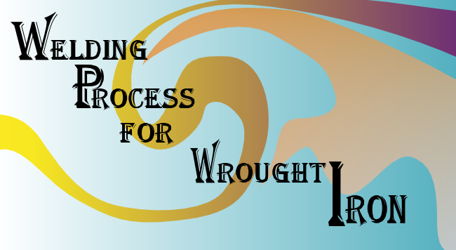 welding process for wrought  iron