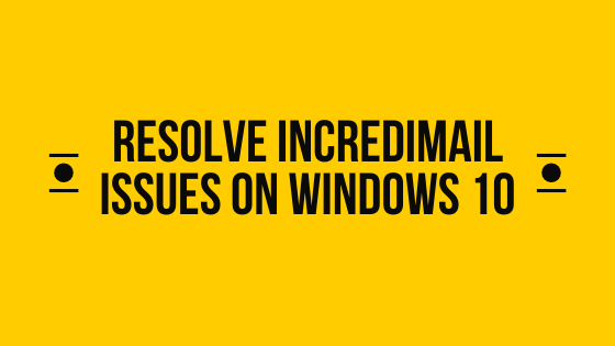 How to resolve Incredimail issues on windows 10 system?