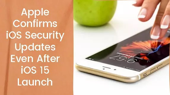 Apple Confirms iOS Security Updates Even After iOS 15 Launch