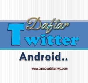 Cara Buat Akun Twitter Lewat Hp Android