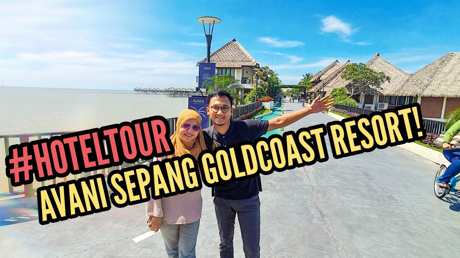 Hotel Tour #5 : Pengalaman Menginap Di Hotel Mewah Avani Sepang Goldcoast Resort!