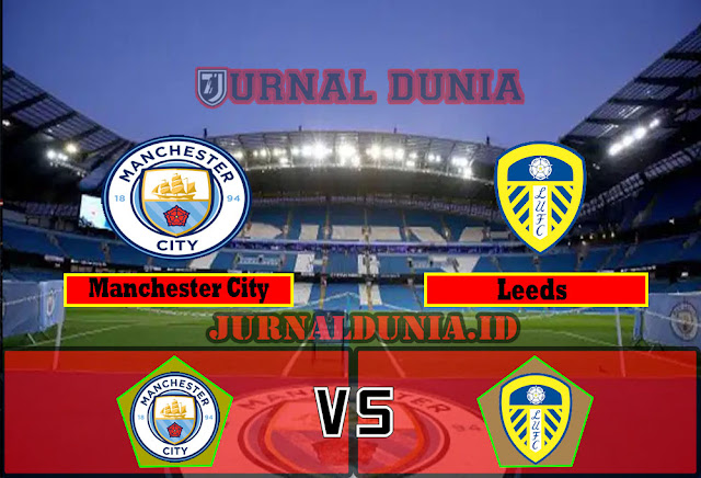 Prediksi Manchester City vs Leeds , Sabtu 10 April 2021 Pukul 18.30 WIB