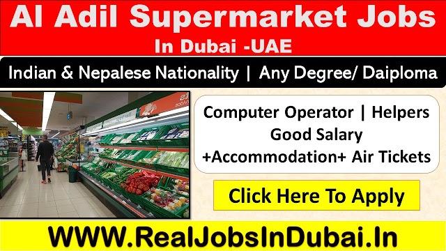 Al Adil Supermarket Jobs In Dubai - UAE 2020