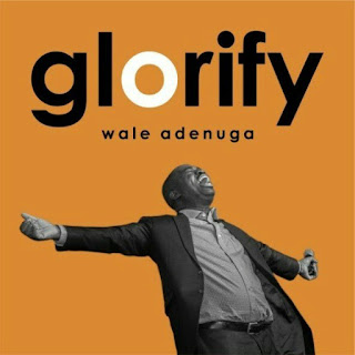 DOWNLOAD MP3: Wale Adenuga - Glorify [Audio, Lyrics, Video]