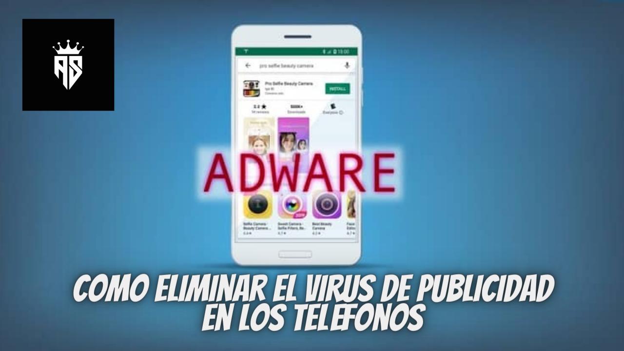 Como eliminar los virus de publicidad en los teléfonos