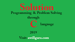 Solution of Programming and problem solving through C January 2019