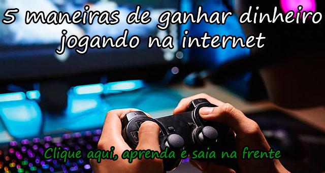 5 MANEIRAS DE GANHAR DINHEIRO JOGANDO NA INTERNET