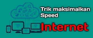 Cara memaksimalkan internet