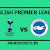 English Premier League: Tottenham Vs Brighton Preview,Live Channel and Info
