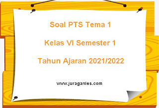Contoh Soal PTS Tema 1 Kelas 6 Semester 1 K13 T.A 2021/2022