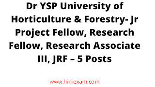 Dr YSP University of Horticulture & Forestry- Jr Project Fellow, Research Fellow, Research Associate III, JRF – 5 Posts