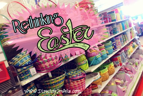 Rethinking Easter: It's Out of Control at directorjewels.com #Easter #parenting #kids