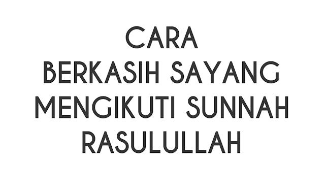 Cara Berkasih Sayang Mengikuti Sunnah Rasulullah