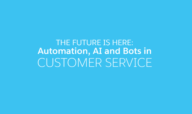 The Future is Here: Automation, AI, and Bots in Customer Service