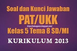 Download Soal dan Kunci Jawaban PAT/UKK Kelas 5 Tema 8 SD/MI Kurikulum 2013