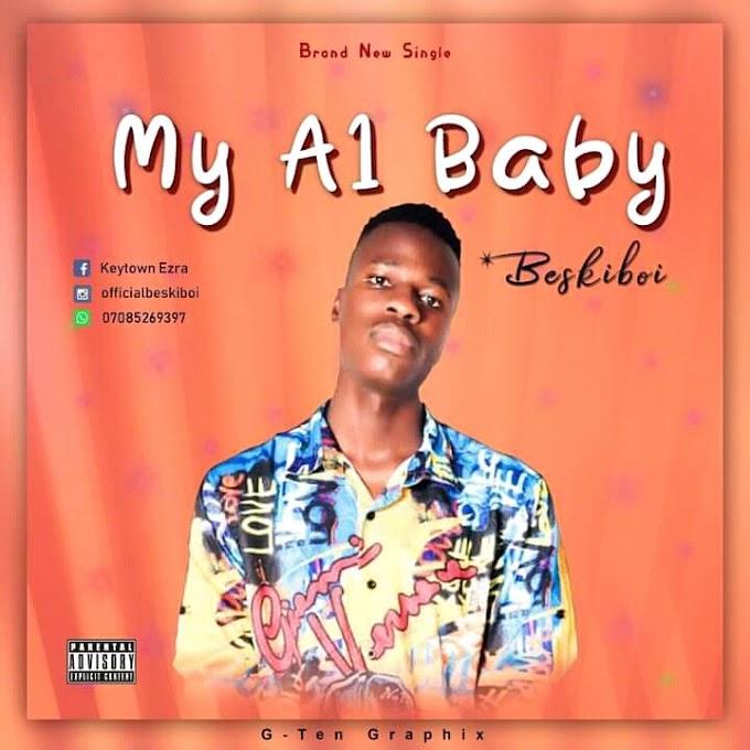 [Music] Beskiboi - My A1 baby ( Prod. Luvzy illest producer) #Arewapublisize