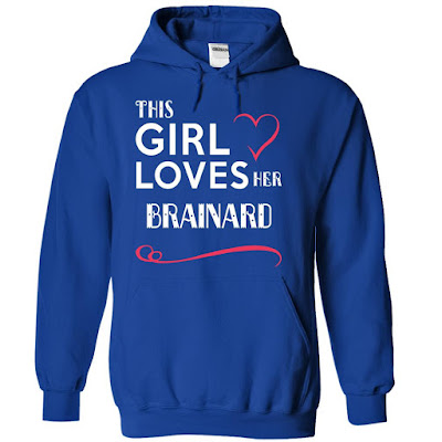 THIS GIRL LOVES HER BRAINARD T SHIRT, THIS GIRL LOVES HER BRAINARD HOODIE