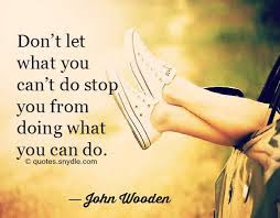 Famous Quotes About Life Changes: don't let what you can't do stop you from doing what you can do