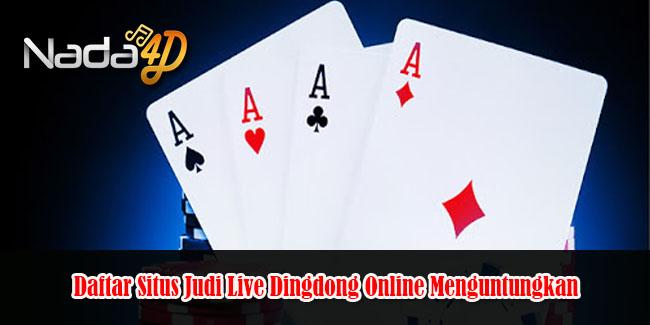 Daftar Situs Judi Live Dingdong Online Menguntungkan
