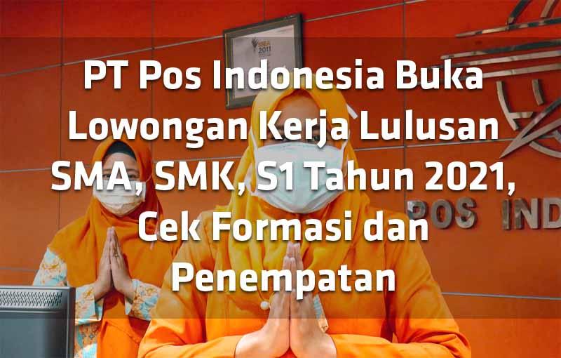 pt-pos-indonesia-buka-lowongan-kerja-lulusan-sma-smk-s1-tahun-2021-cek-formasi-dan-penempatan