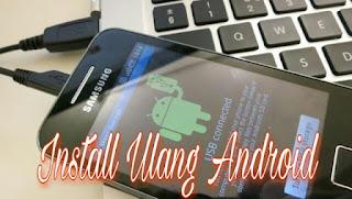 Cara Install Ulang di Semua Smartphone Android Dengan / Tanpa Komputer