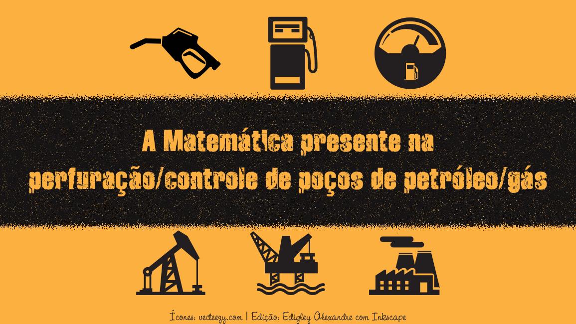 A Matemática presente na perfuração/controle de poços de petróleo/gás