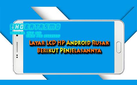 Penyebab Layar LCD HP Android Rusak