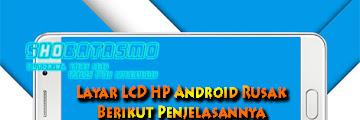 Penyebab Pasti Layar LCD HP Android Rusak, Ini Penjelasanya
