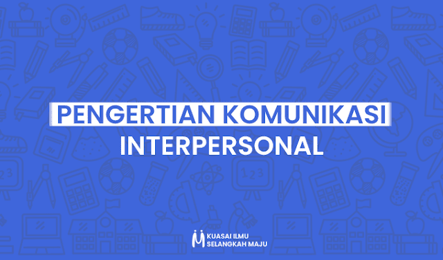 Komunikasi, Komunikasi Interpersonal, Pengertian Komunikasi Interpersonal, Pengertian Komunikasi Interpersonal Menurut Para Ahli