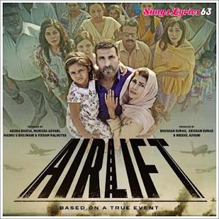 Airlift All Songs Lyrics Hindi Movie [2016]