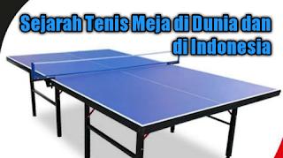 Sejarah Tenis Meja di Dunia dan di Indonesia