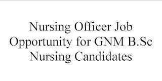 Nursing Officer Job Opportunity for GNM B.Sc Nursing Candidates