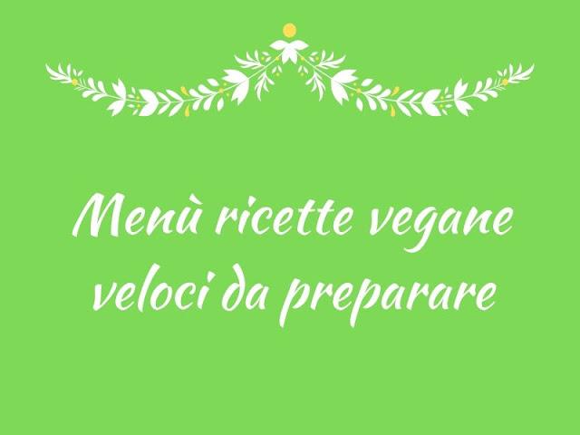Menù con piatti vegani veloci da preparare