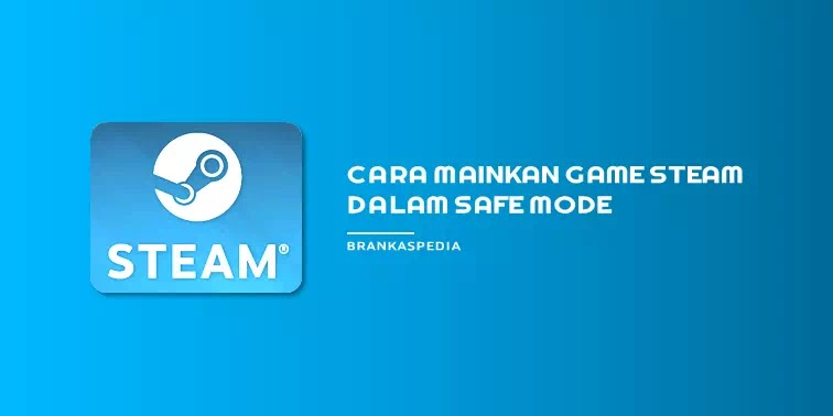 cara mainkan game steam dalam safe mode