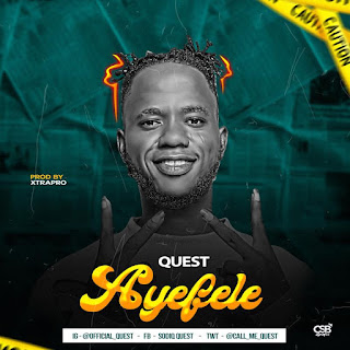 DOWNLOAD MP3: Quest - Aye'fele (Prod by XtraPro)