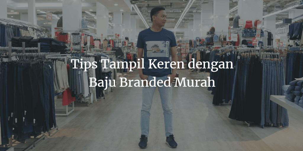 Tips Tampil Keren dengan Baju Branded Murah
