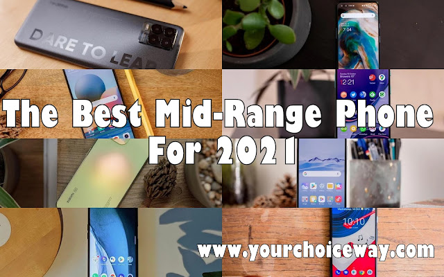 The Best Mid-Range Phone For 2021 - Your Choice Way