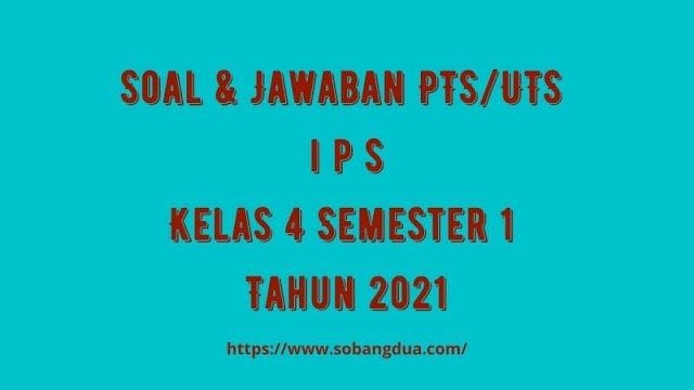 Soal & Jawaban PTS/UTS IPS Kelas 4 Semester 1 Tahun 2021