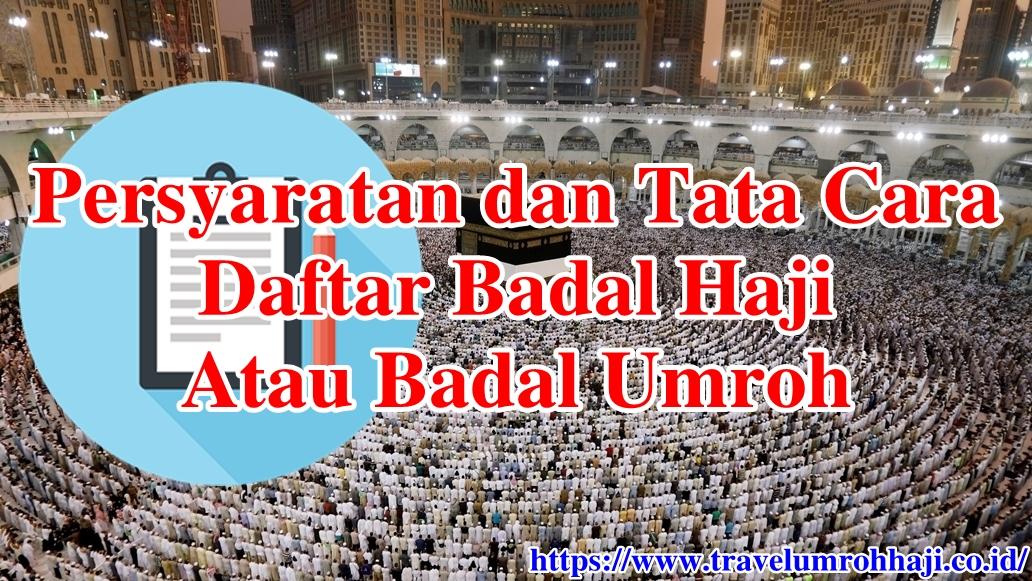 Tata Cara Daftar Badal Haji Atau Badal Umroh, Bersertifikat Terjamin Amanah Terpercaya