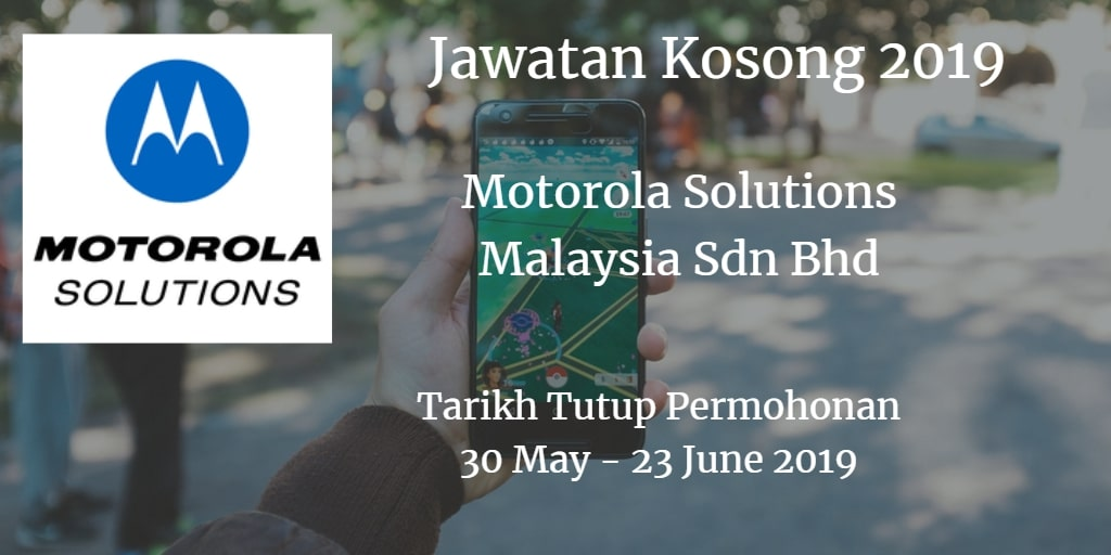 Jawatan Kosong Motorola Solutions Malaysia Sdn Bhd 30 May - 23 June 2019