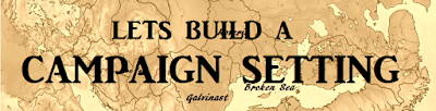 http://edthebard.blogspot.com/2017/01/the-complete-lets-build-campaign-setting.html