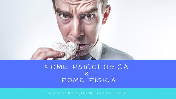 Fome Psicológica x Fome Física