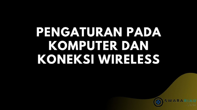 Pengaturan Pada Komputer dan Koneksi Wireless